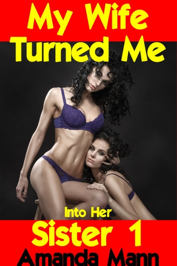 My Wife Turned Me Into Her Sister 1 ebook by Amanda Mann