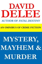 Mystery, Mayhem & Murder - An Omnibus of Crime Fiction ebook by David DeLee
