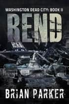 Rend (Washington, Dead City Book 2) ebook by Brian Parker