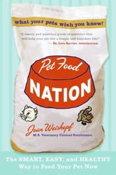 Pet Food Nation - The Smart, Easy, and Healthy Way to Feed Your Pet Now ebook by Joan Weiskopf