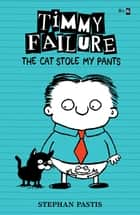 Timmy Failure: The Cat Stole My Pants ebook by Stephan Pastis, Stephan Pastis