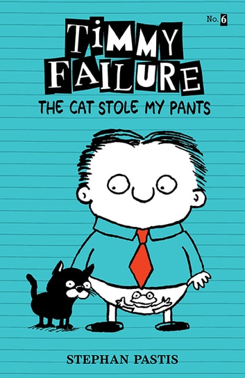 Timmy Failure: The Cat Stole My Pants ebook by Stephan Pastis