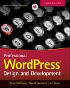 Professional WordPress - Design and Development ebook by Brad Williams, David Damstra, Hal Stern
