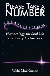Please Take a Number - Numerology for Real Life and Everyday Success ebook by Vikki MacKinnon