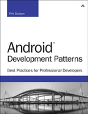 Android Development Patterns - Best Practices for Professional Developers ebook by Phil Dutson