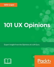 101 UX Opinions - Expert Insight from the Opinions of a UX Guru ebook by Will Grant