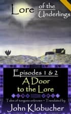Lore of the Underlings: Episodes 1 & 2 ~ A Door to the Lore ebook by John Klobucher