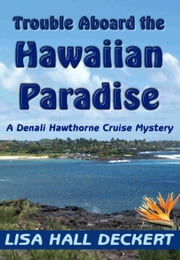 Trouble Aboard the Hawaiian Paradise: A Denali Hawthorne Cruise Mystery ebook by Lisa Deckert