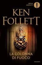 La colonna di fuoco eBook by Ken Follett