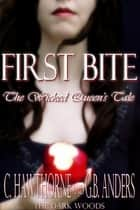 First Bite: The Wicked Queen's Tale ebook by C. Hawthorne, G.B. Anders