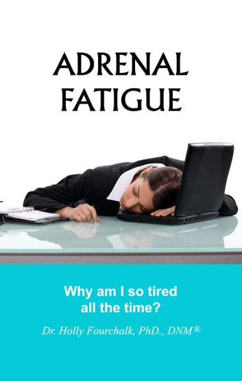 Adrenal Fatigue ebook by Dr. Holly Fourchalk