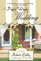 A Piggly Wiggly Wedding ebook by Robert Dalby