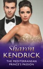 The Mediterranean Prince's Passion (Mills & Boon Modern) (The Royal House of Cacciatore, Book 1) eBook by Sharon Kendrick