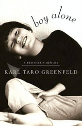 Boy Alone - A Brother's Memoir ebook by Karl Taro Greenfeld