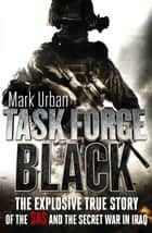 Task Force Black - The explosive true story of the SAS and the secret war in Iraq ebook by Mark Urban