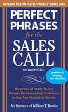 Perfect Phrases for the Sales Call, Second Edition ebook by Jeb Brooks,William Brooks