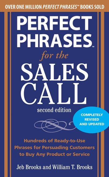 Perfect Phrases for the Sales Call, Second Edition ebook by Jeb Brooks,William T. Brooks