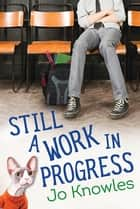 Still a Work in Progress ebook by Jo Knowles