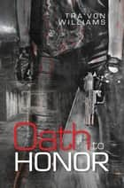Oath to Honor ebook by Travon Williams