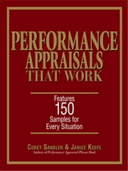 Performance Appraisals That Work - Features 150 Samples for Every Situation ebook by Corey Sandler,Janice Keefe