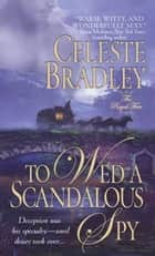 To Wed A Scandalous Spy ebook by Celeste Bradley