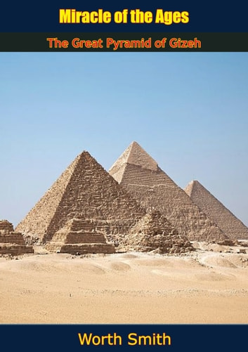 Miracle of the Ages - The Great Pyramid of Gizeh ebook by Worth Smith