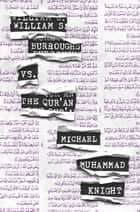 William S. Burroughs vs. The Qur'an ebook by Michael  Muhammad Knight