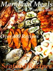 Maryland Meals Seafood Recipes - Maryland Meals, #1 ebook by Timothy Bull