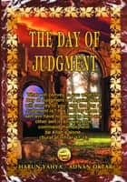 The Day of Judgment ebook by Harun Yahya - Adnan Oktar