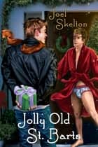 Jolly Old St. Barts ebook by Joel Skelton