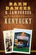 Barn Dances & Jamborees Across Kentucky ebook by J.D. Wilkes, John Cohen