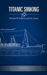 Titanic Sinking: Episode 1 ebook by Michael Roberts Jr
