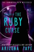 The Case Of The Ruby Curse ebook by Arizona Tape
