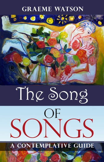Song of Songs - A contemplative guide ebook by Graeme Watson