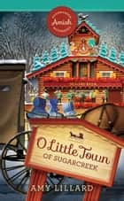O Little Town of Sugarcreek eBook by Amy Lillard