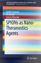 SPIONs as Nano-Theranostics Agents ebook by Atefeh Zarepour,Ali Zarrabi,Arezoo Khosravi