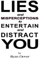Lies and Misperceptions to Entertain and Distract You - Europa Toplovsky, #2 ebook by Ryan Dever