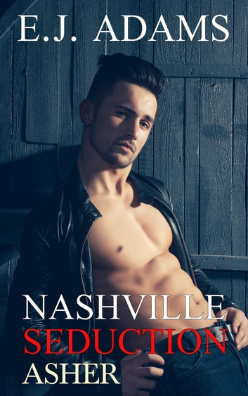 Nashville Seduction: Asher ebook by E.J. Adams