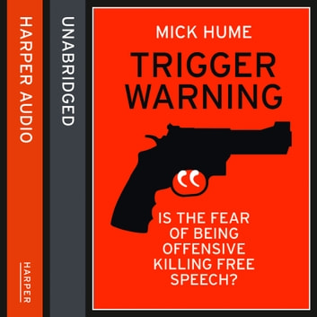 Trigger Warning: Is the Fear of Being Offensive Killing Free Speech? audiobook by Mick Hume