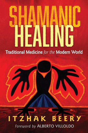 Shamanic Healing - Traditional Medicine for the Modern World ebook by Itzhak Beery