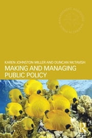 Making and Managing Public Policy ebook by Karen Johnston Miller,Duncan McTavish