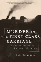 Murder in the First-Class Carriage: The First Victorian Railway Killing ebook by Kate Colquhoun
