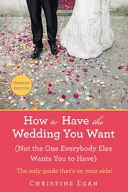 How to Have the Wedding You Want (Updated) - (Not the One Everybody Else Wants You to Have) ebook by Kobo.Web.Store.Products.Fields.ContributorFieldViewModel