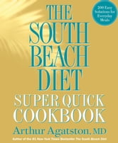 The South Beach Diet Super Quick Cookbook: 200 Easy Solutions for Everyday Meals - 200 Easy Solutions for Everyday Meals ebook by Arthur Agatston