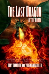 The Last Dragon Of The North ebook by Tony Chandler, Virginia Chandler