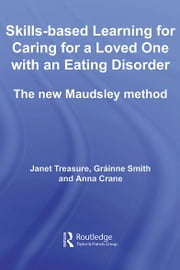 Skills-based learning for caring for a loved one with an eating disorder - The New Maudsley Method ebook by Janet Treasure,Gráinne Smith,Anna Crane