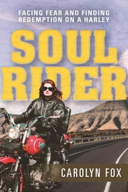 Soul Rider - Facing Fear and Finding Redemption on a Harley ebook by Carolyn Fox