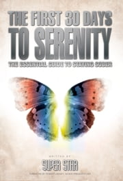 The First 30 Days to Serenity: The Essential Guide to Staying Sober ebook by Super Star