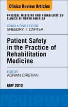 Patient Safety in Rehabilitation Medicine, An Issue of Physical Medicine and Rehabilitation Clinics - E-Book ebook by Adrian Cristian, MD, MHCM