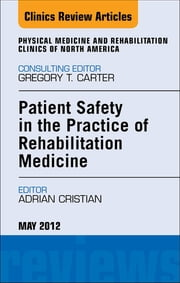 Patient Safety in Rehabilitation Medicine, An Issue of Physical Medicine and Rehabilitation Clinics ebook by Adrian Cristian